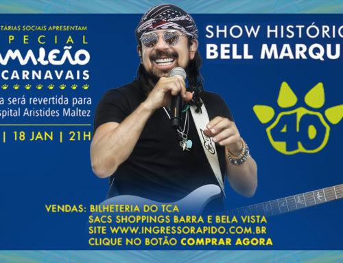 """BELL MARQUES REALIZA SHOW BENEFICENTE """"ESPECIAL CAMALEÃO 40 CARNAVAIS"""""""